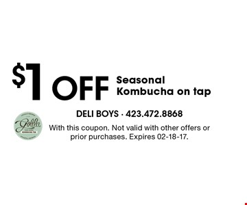 $1 Off Seasonal Kombucha on tap. With this coupon. Not valid with other offers or prior purchases. Expires 02-18-17.