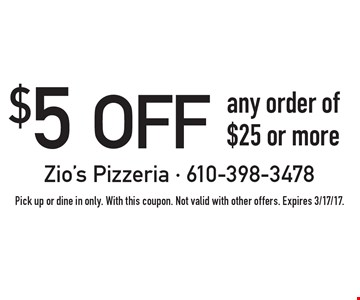 $5 off any order of $25 or more. Pick up or dine in only. With this coupon. Not valid with other offers. Expires 3/17/17.