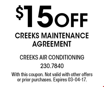 $15 Off creeks maintenanceagreement. With this coupon. Not valid with other offers or prior purchases. Expires 03-04-17.