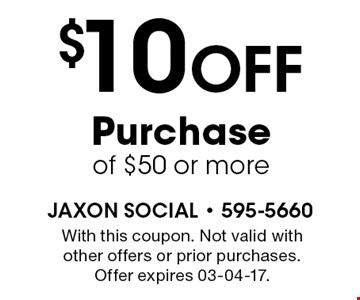 $10 Off Purchaseof $50 or more. With this coupon. Not valid with other offers or prior purchases. Offer expires 03-04-17.