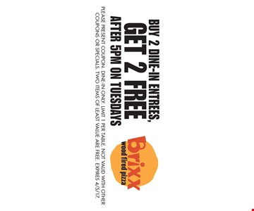 Buy 2 dine-in entrees, get 2 free after 5pm on Tuesdays . Please present coupon. Dine-in only. Limit 1 per table. Not valid with other coupons or specials. Two items of least value are free. Expires 4/5/17.
