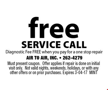 freeservice callDiagnostic Fee FREE when you pay for a one stop repair. Must present coupon.Offer applies if repair is done on initial visit only.Not valid nights, weekends, holidays, or with any other offers or on prior purchases. Expires 3-04-17MINT