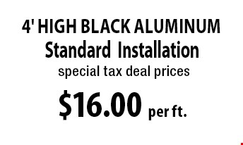 $16.00 per ft. 4' High Black Aluminum. *Must be OVER 100 FT. Not to be combined with any other discounts. 3-04-17