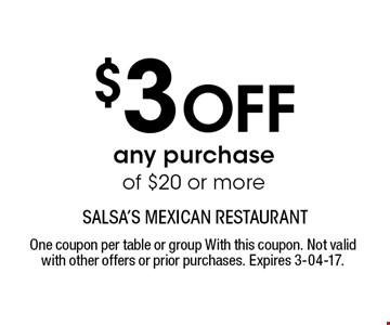 $3 Off any purchase of $20 or more. One coupon per table or group With this coupon. Not valid with other offers or prior purchases. Expires 3-04-17.