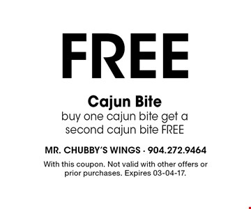 Free Cajun Bite buy one cajun bite get a second cajun bite FREE. With this coupon. Not valid with other offers or prior purchases. Expires 03-04-17.