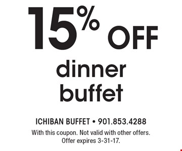 15% off dinner buffet. With this coupon. Not valid with other offers. Offer expires 3-31-17.