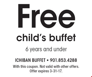 Free child's buffet, 6 years and under. With this coupon. Not valid with other offers. Offer expires 3-31-17.