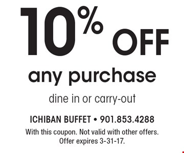 10% off any purchase, dine in or carry-out. With this coupon. Not valid with other offers. Offer expires 3-31-17.