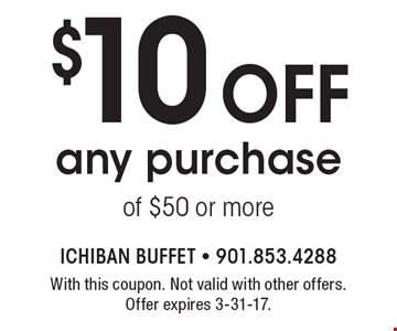 $10 off any purchase of $50 or more. With this coupon. Not valid with other offers. Offer expires 3-31-17.