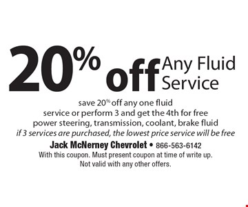 20% off Any Fluid Service save 20% off any one fluid service or perform 3 and get the 4th for free power steering, transmission, coolant, brake fluid if 3 services are purchased, the lowest price service will be free. With this coupon. Must present coupon at time of write up. Not valid with any other offers.