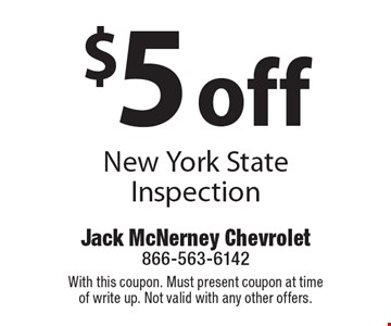 $5 off New York State Inspection. With this coupon. Must present coupon at time of write up. Not valid with any other offers.