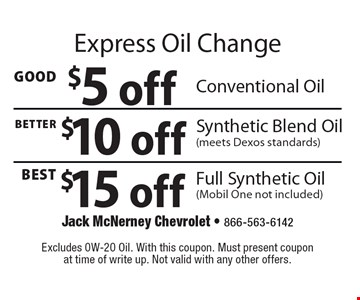 Express Oil Change Up to $15 off oil change. Good: $5 off Conventional Oil OR Better: $10 off Synthetic Blend Oil (meets Dexos standards) OR Best: $15 off Full Synthetic Oil (Mobil One not included). Excludes 0W-20 Oil. With this coupon. Must present coupon at time of write up. Not valid with any other offers.