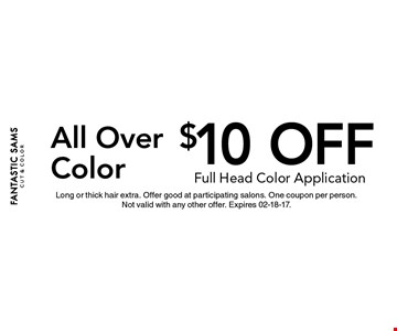 $10 off All Over Color. Long or thick hair extra. Offer good at participating salons. One coupon per person.Not valid with any other offer. Expires 02-18-17.