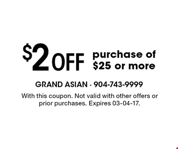 $2 Off purchase of $25 or more. With this coupon. Not valid with other offers or prior purchases. Expires 03-04-17.