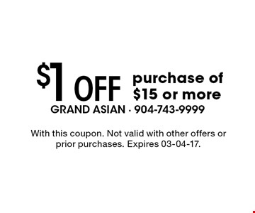 $1 Off purchase of $15 or more. With this coupon. Not valid with other offers or prior purchases. Expires 03-04-17.