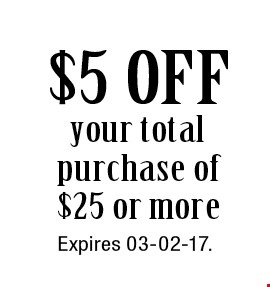 $5 OFF your total purchase of $25 or more. Expires 03-02-17.