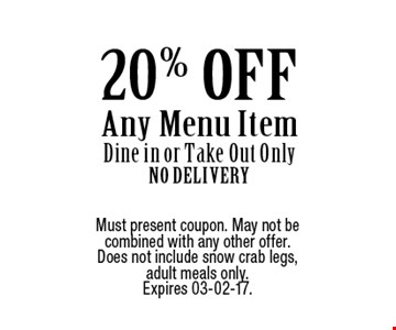 20% OFF Any Menu Item Dine in or Take Out Only No Delivery. Must present coupon. May not be combined with any other offer. Does not include snow crab legs,adult meals only. Expires 03-02-17.