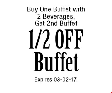 Buy One Buffet with 2 Beverages, Get 2nd Buffet1/2 OFF Buffet. Expires 03-02-17.