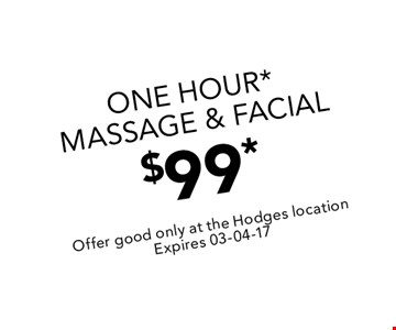 one Hour* Massage & facial$99*. Offer good only at the Hodges locationExpires 03-04-17