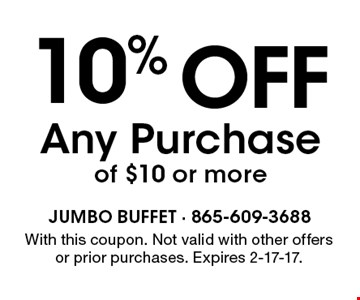 10%off Any Purchaseof $10 or more. With this coupon. Not valid with other offers or prior purchases. Expires 2-17-17.