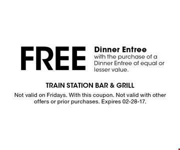 Free Dinner Entreewith the purchase of a Dinner Entree of equal or lesser value.. With this coupon. Not valid with other offers or prior purchases. Expires 02-20-17.