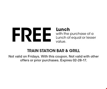Free Lunchwith the purchase of a Lunch of equal or lesser value.. With this coupon. Not valid with other offers or prior purchases. Expires 02-20-17.