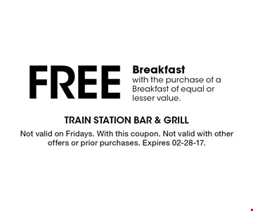Free Breakfastwith the purchase of a Breakfast of equal or lesser value.. With this coupon. Not valid with other offers or prior purchases. Expires 02-20-17.