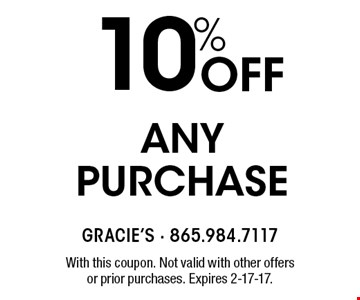 10% Off Any PURCHASE. With this coupon. Not valid with other offers or prior purchases. Expires 2-17-17.