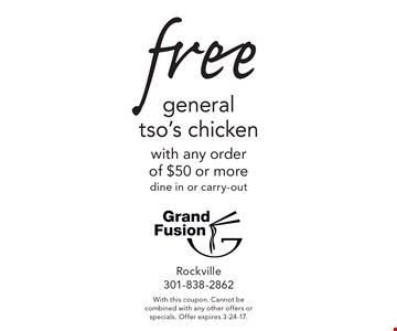 Free general tso's chicken with any order of $50 or more. Dine in or carry-out. With this coupon. Cannot be combined with any other offers or specials. Offer expires 3-24-17.