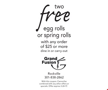 Two free egg rolls or spring rolls with any order of $25 or more. Dine in or carry-out. With this coupon. Cannot be combined with any other offers or specials. Offer expires 3-24-17.
