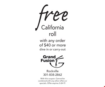 Free California roll with any order of $40 or more. Dine in or carry-out. With this coupon. Cannot be combined with any other offers or specials. Offer expires 3-24-17.