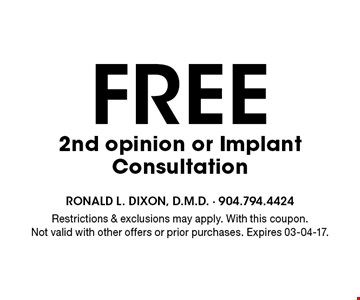 FREE 2nd opinion or ImplantConsultation. Restrictions & exclusions may apply. With this coupon.Not valid with other offers or prior purchases. Expires 03-04-17.