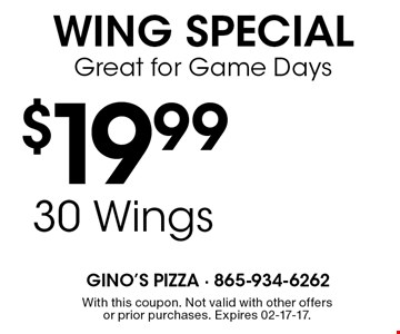 $19.9930 Wings With this coupon. Not valid with other offers or prior purchases. Expires 02-17-17.