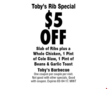 $5 off Slab of Ribs plus a Whole Chicken, 1 Pint of Cole Slaw, 1 Pint of Beans & Garlic Toast. Toby's Barbecue One coupon per couple per visit.Not good with other specials. Good with coupon. Expires 03-04-17. MINT