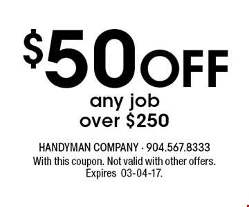 $50 Off any job over $250. With this coupon. Not valid with other offers. Expires 03-04-17.