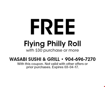 FREE Flying Philly Roll with $30 purchase or more. With this coupon. Not valid with other offers or prior purchases. Expires 03-04-17.
