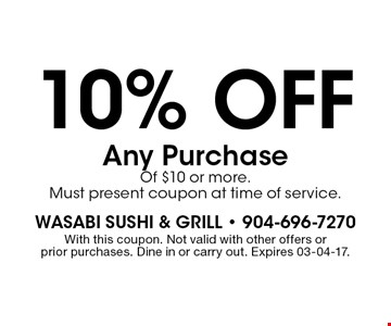 10% off Any Purchase Of $10 or more.Must present coupon at time of service.. With this coupon. Not valid with other offers or prior purchases. Dine in or carry out. Expires 03-04-17.