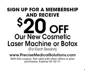 $20 off Our New CosmeticLaser Machine or Botox(For Each Session). With this coupon. Not valid with other offers or prior purchases. Expires 03-02-17.