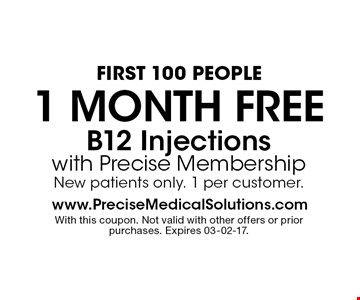 First 100 People1 Month Free B12 Injections with Precise MembershipNew patients only. 1 per customer.. With this coupon. Not valid with other offers or prior purchases. Expires 03-02-17.