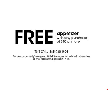 Free appetizer with any purchase of $10 or more. TC's Grill 865-980-1905 One coupon per party/table/group. With this coupon. Not valid with other offers or prior purchases. Expires 02-17-17.