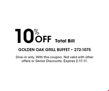 10% Off Total Bill. Dine-in only. With this coupon. Not valid with other offers or Senior Discounts. Expires 2-17-17.