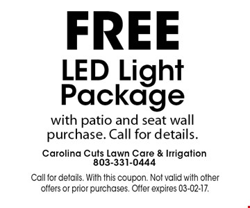 FREE LED Light Package with patio and seat wall purchase. Call for details.. Call for details. With this coupon. Not valid with other offers or prior purchases. Offer expires 03-02-17.