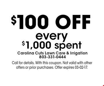 $100 Off every $1,000 spent. Call for details. With this coupon. Not valid with other offers or prior purchases. Offer expires 03-02-17.