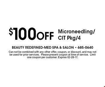 $100 Off Microneedling/CIT Pkg/4. Can not be combined with any other offer, coupon, or discount, and may not be used for prior services.Please present coupon at time of service.Limit one coupon per customer. Expires 02-28-17.