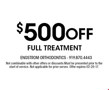 $500 Off FULL TREATMENT. Not combinable with other offers or discounts Must be presented prior to the start of service. Not applicable for prior serves. Offer expires 02-20-17.