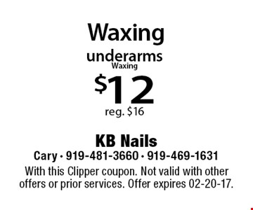 underarms Waxing $12 reg. $16. With this Clipper coupon. Not valid with other offers or prior services. Offer expires 02-20-17.