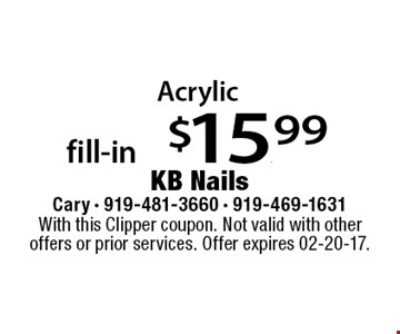 Acrylic fill-in $15.99. With this Clipper coupon. Not valid with other offers or prior services. Offer expires 02-20-17.