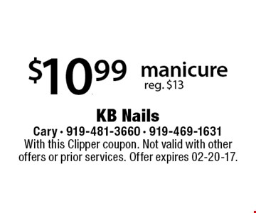 $10.99manicure  reg. $13. With this Clipper coupon. Not valid with other offers or prior services. Offer expires 02-20-17.