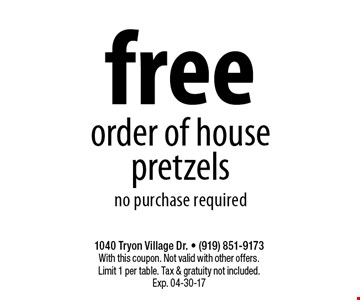 freeorder of housepretzelsno purchase required. 1040 Tryon Village Dr. - (919) 851-9173With this coupon. Not valid with other offers.Limit 1 per table. Tax & gratuity not included.Exp. 04-30-17