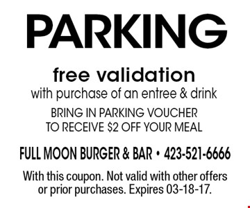 Parking free validation with purchase of an entree & drink Bring in parking voucher to receive $2 off your meal. With this coupon. Not valid with other offers or prior purchases. Expires 03-18-17.